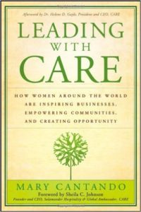 Book Review LEADING WITH CARE: How Women Around the World are Inspiring Businesses, Empowering Communities, and Creating Opportunity by Mary Cantando