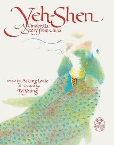 Yeh-Shen: A Cinderella Story from China by Ai-Ling Louie (Goodreads Author), Ed Young (Illustrator)